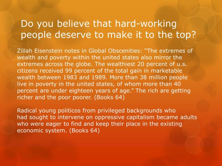 Do you believe that hard-working people deserve to make it to the top?