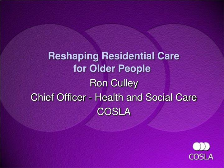 reshaping residential care for older people