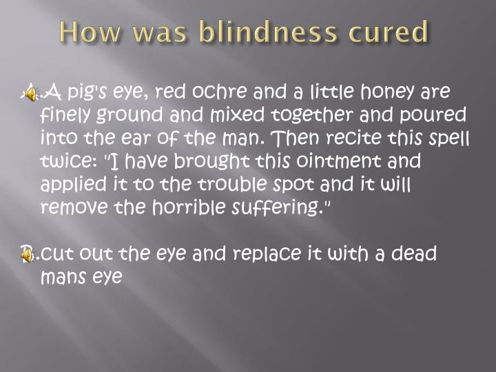 How was blindness cured