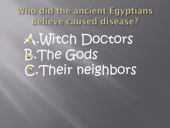 Who did the ancient Egyptians Believe caused disease?