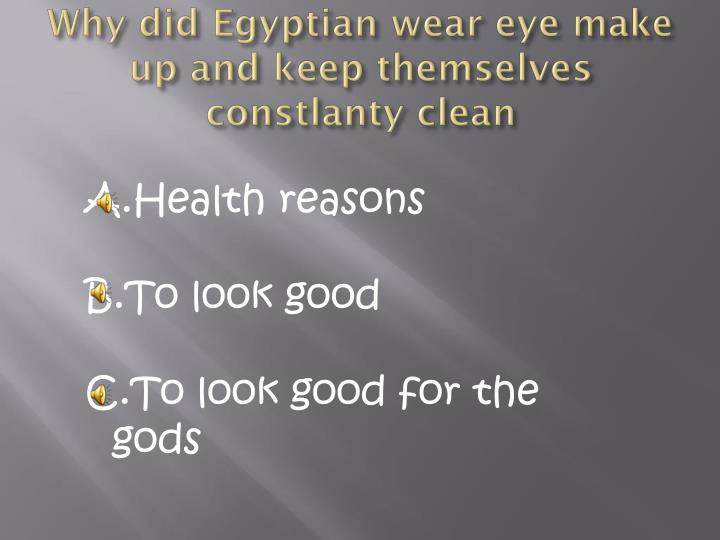 Why did Egyptian wear eye make up and keep themselves