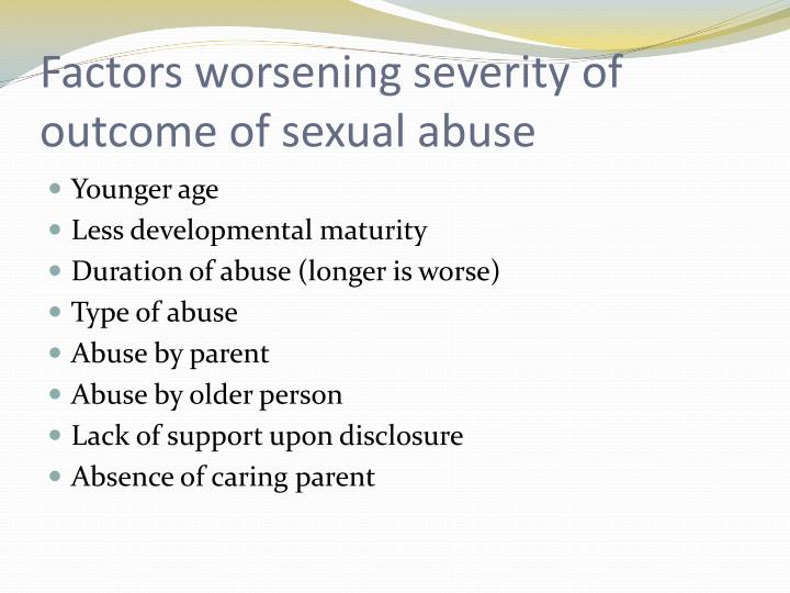 Factors worsening severity of outcome of sexual abuse