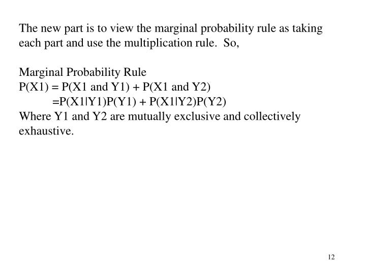 The new part is to view the marginal probability rule as taking each part and use the multiplication rule.  So,