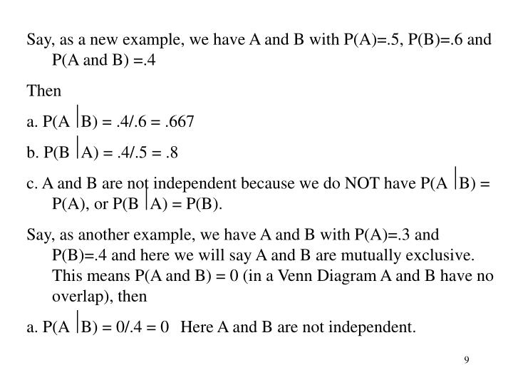 Say, as a new example, we have A and B with P(A)=.5, P(B)=.6 and P(A and B) =.4