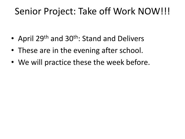 Senior Project: Take off Work NOW!!!
