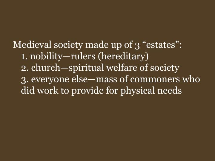 "Medieval society made up of 3 ""estates"":"