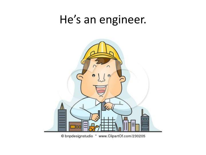 He's an engineer.