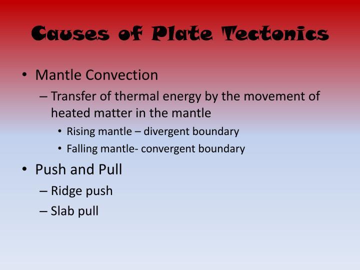 Causes of Plate Tectonics