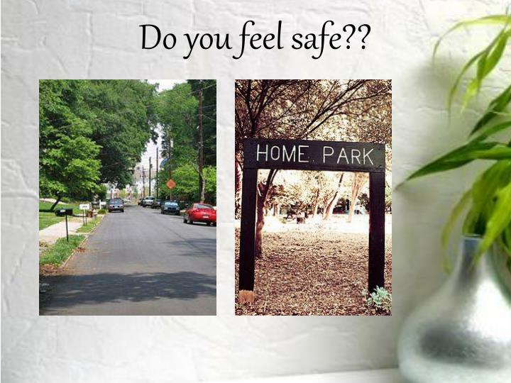 Do you feel safe??