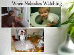when nobodies watching