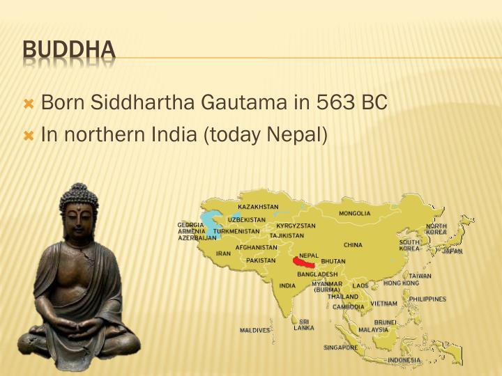 Born Siddhartha Gautama in 563 BC