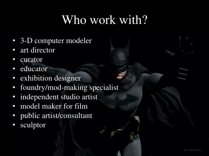 Who work with?