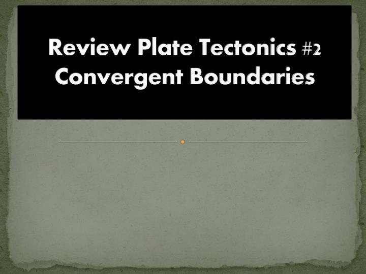 Review Plate Tectonics #2
