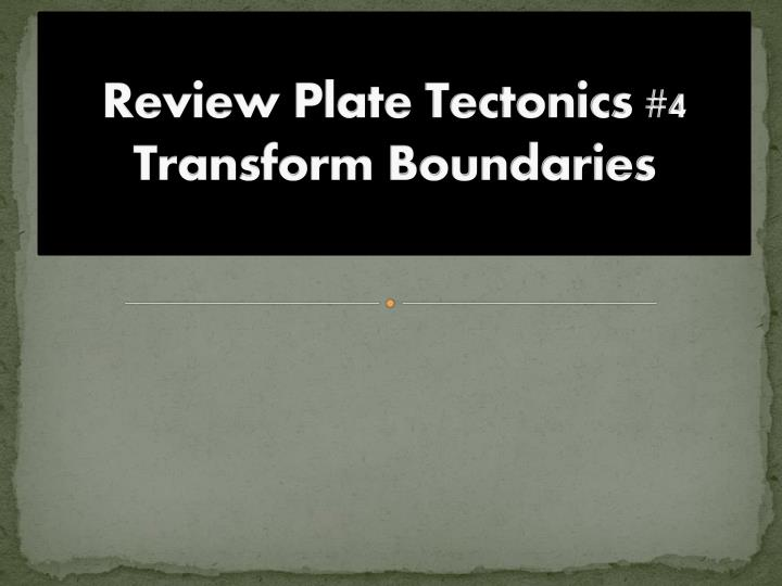 Review Plate Tectonics #4
