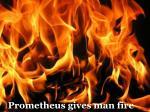 prometheus gives man fire