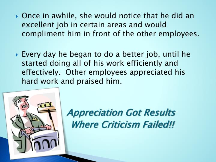 Once in awhile, she would notice that he did an excellent job in certain areas and would compliment him in front of the other employees.