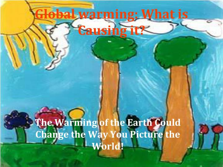 Global warming what is causing it