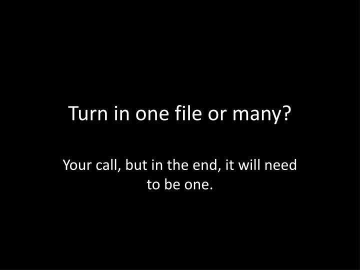 Turn in one file or many?