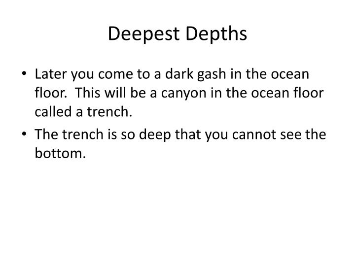 Deepest Depths