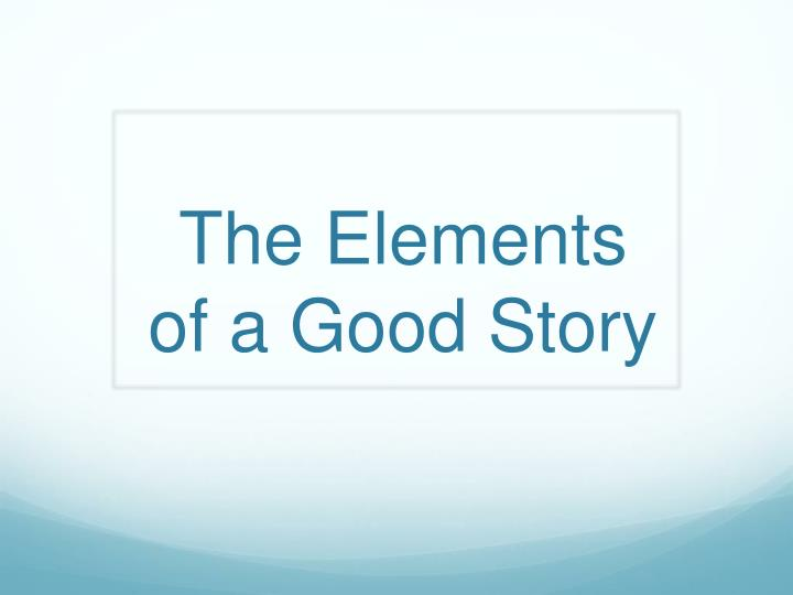 The elements of a good story