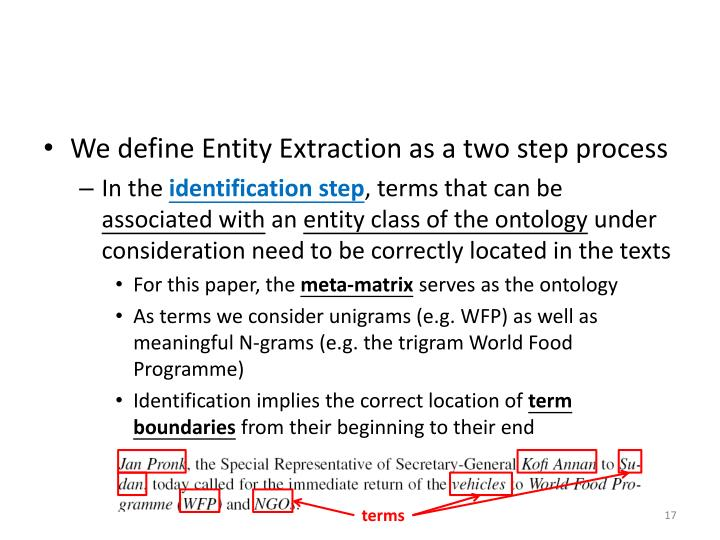 We define Entity Extraction as a two step