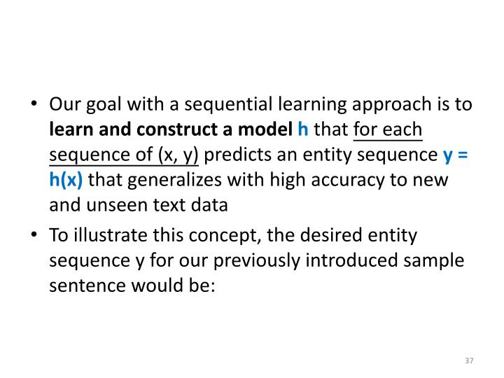 Our goal with a sequential learning approach is to