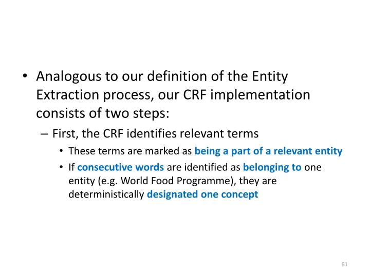 Analogous to our definition of the Entity Extraction process, our CRF implementation consists of two steps: