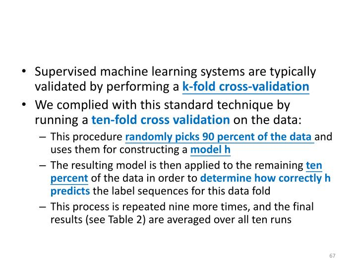 Supervised machine learning systems are typically validated by performing a