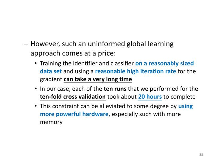 However, such an uninformed global learning approach comes at a price