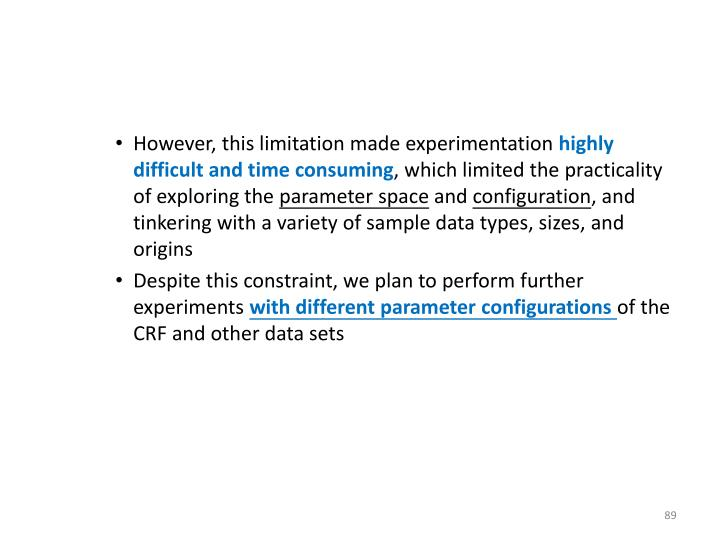However, this limitation made experimentation
