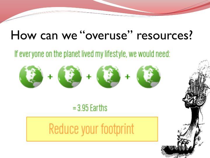 "How can we ""overuse"" resources?"