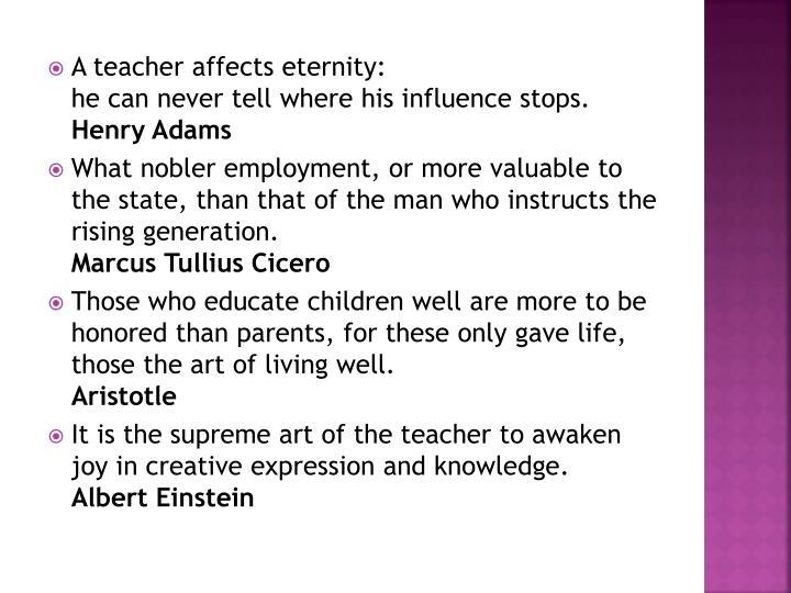 A teacher affects eternity: