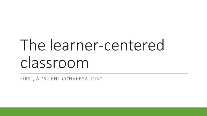 The learner-centered classroom