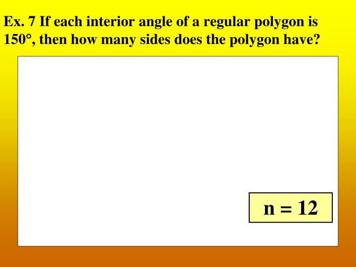 Ex. 7 If each interior angle of a regular polygon is 150