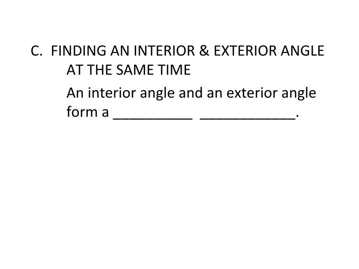 FINDING AN INTERIOR & EXTERIOR ANGLE 	AT THE SAME TIME