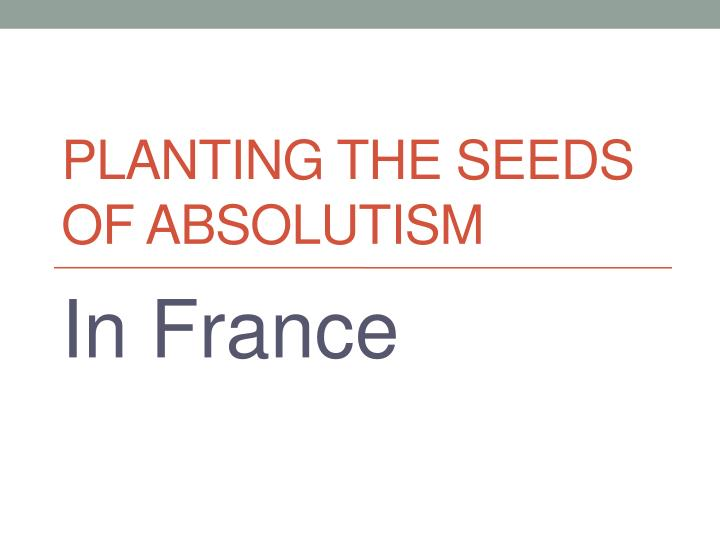 Planting the seeds of absolutism