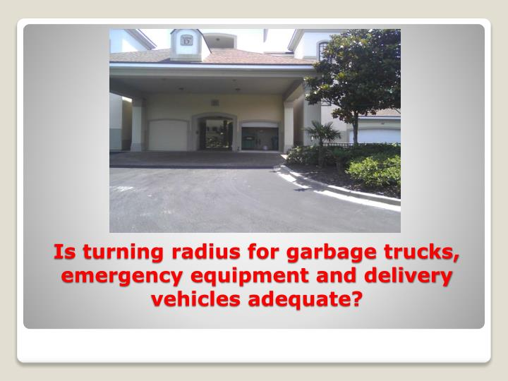 Is turning radius for garbage trucks, emergency equipment and delivery vehicles adequate?