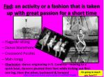 fad an activity or a fashion that is taken up with great passion for a short time
