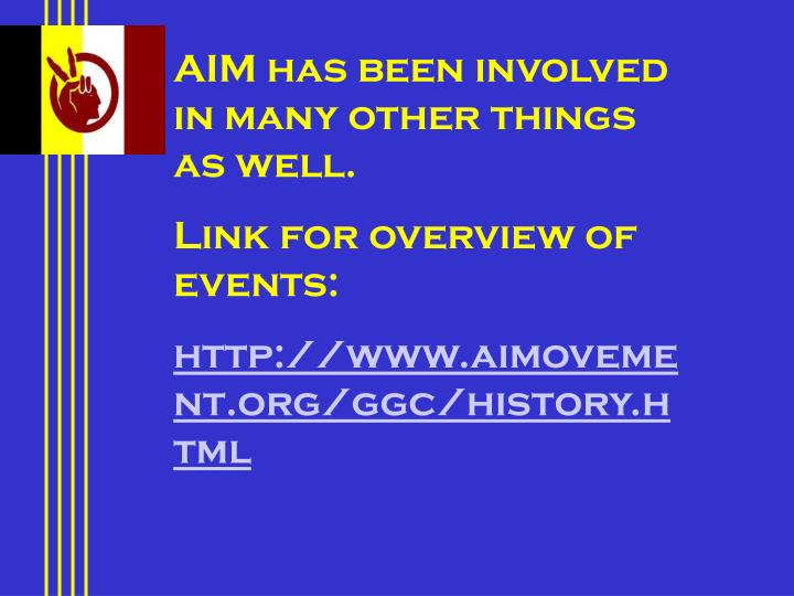 AIM has been involved in many other things as well.