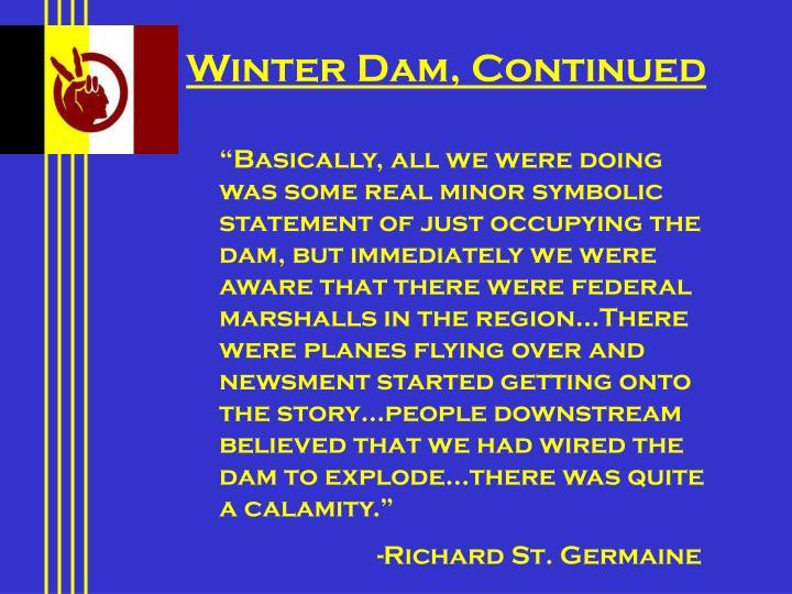 Winter Dam, Continued