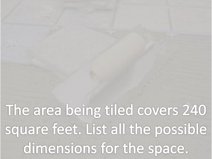 The area being tiled covers 240 square feet. List all the possible dimensions for the space.