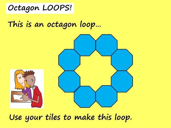 Octagon LOOPS!