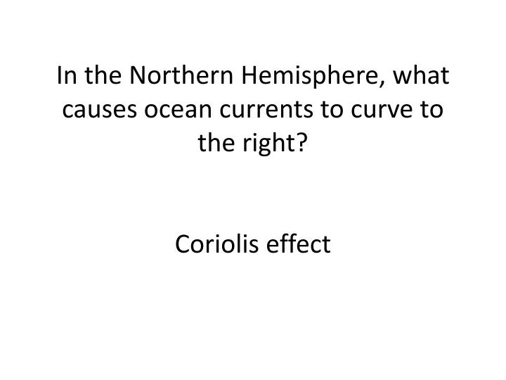 In the Northern Hemisphere, what causes ocean currents to curve to the right