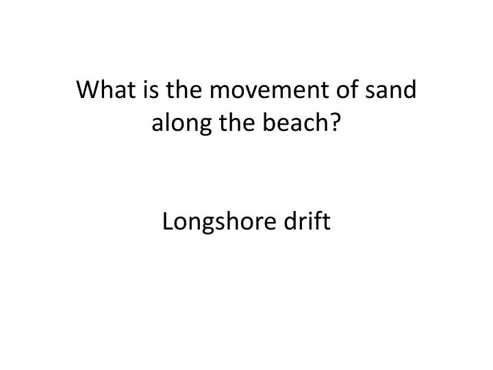 What is the movement of sand along the beach