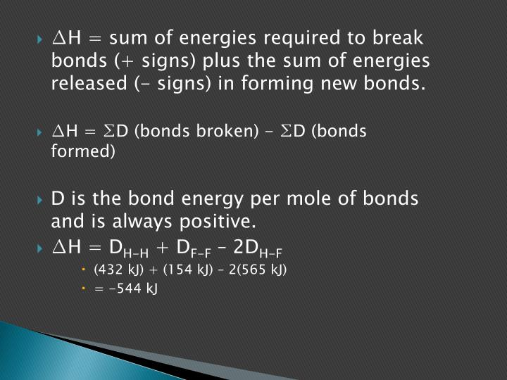 ∆H = sum of energies required to break bonds (+ signs) plus the sum of energies released (- signs) in forming new bonds.