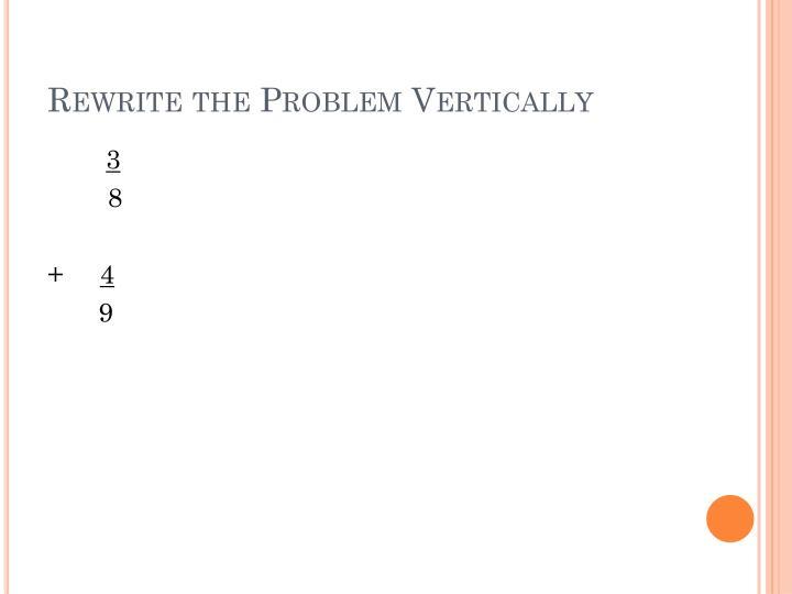 Rewrite the Problem Vertically