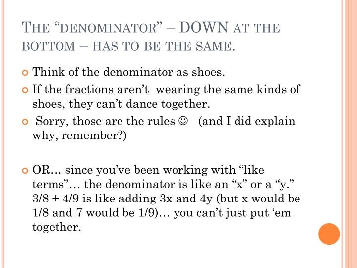 """The """"denominator"""" – DOWN at the bottom – has to be the same."""
