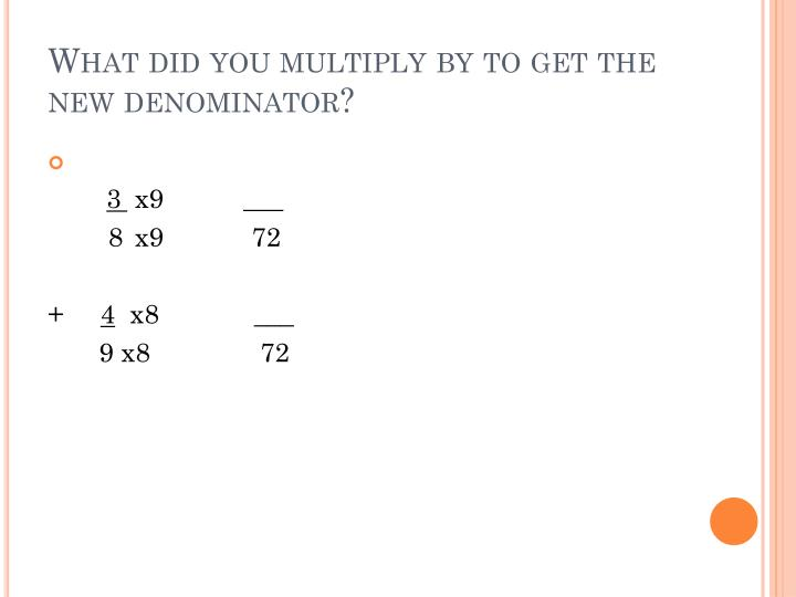 What did you multiply by to get the new denominator?