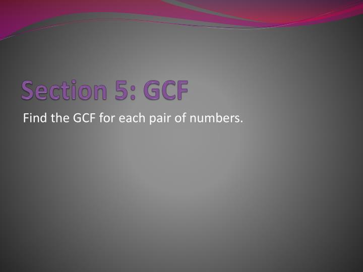 Section 5: GCF