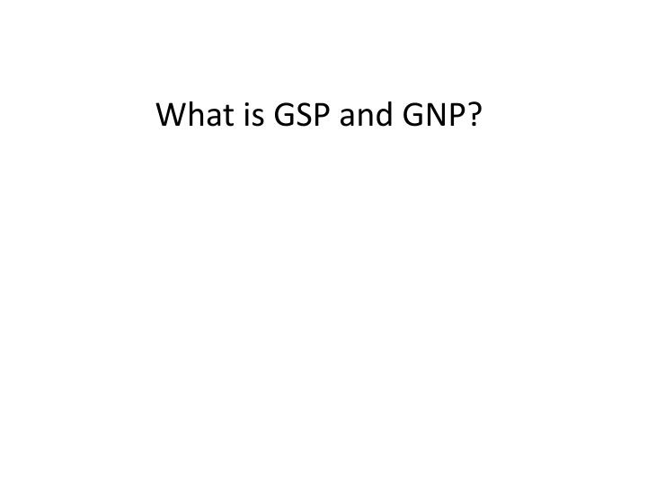 What is GSP and GNP?
